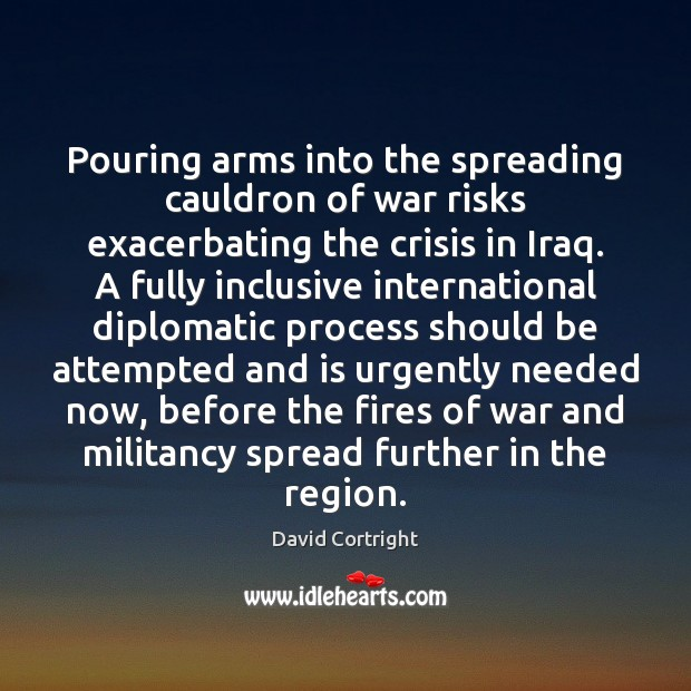 Pouring arms into the spreading cauldron of war risks exacerbating the crisis Image