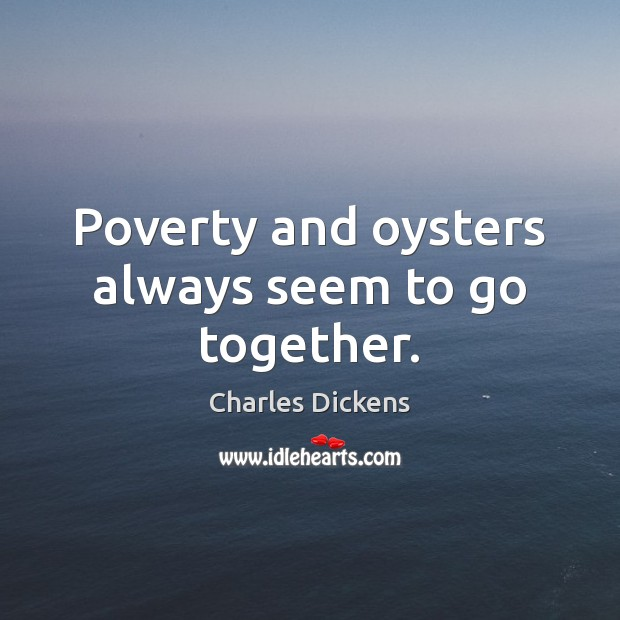 Image, Poverty and oysters always seem to go together.