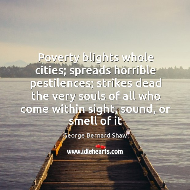 Image, Poverty blights whole cities; spreads horrible pestilences; strikes dead the very souls