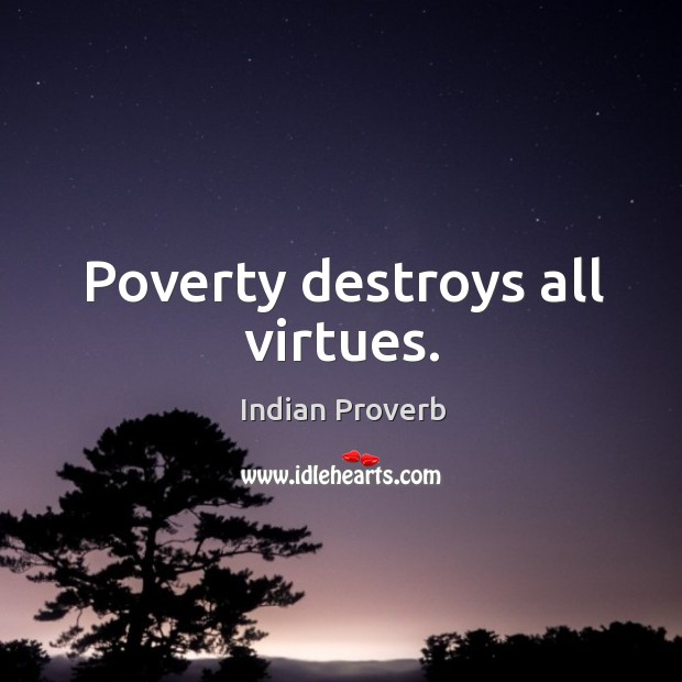 Poverty destroys all virtues. Image