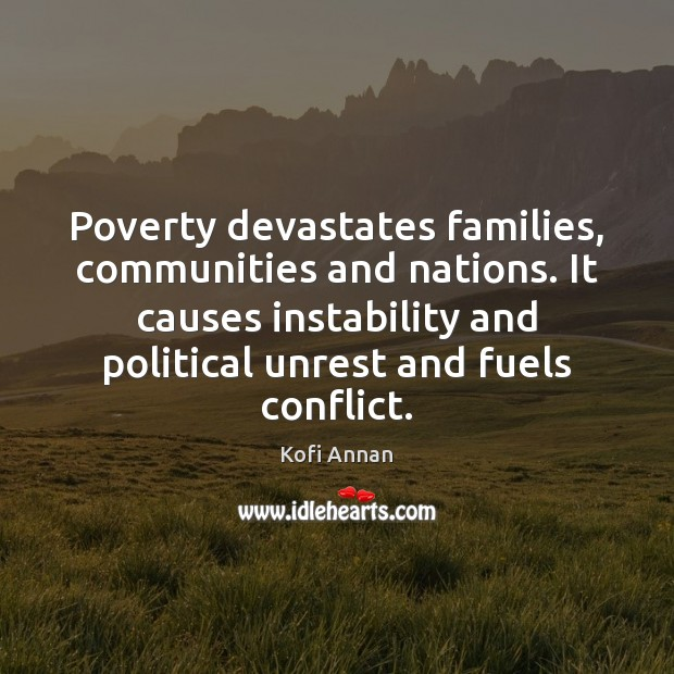 Poverty devastates families, communities and nations. It causes instability and political unrest Kofi Annan Picture Quote