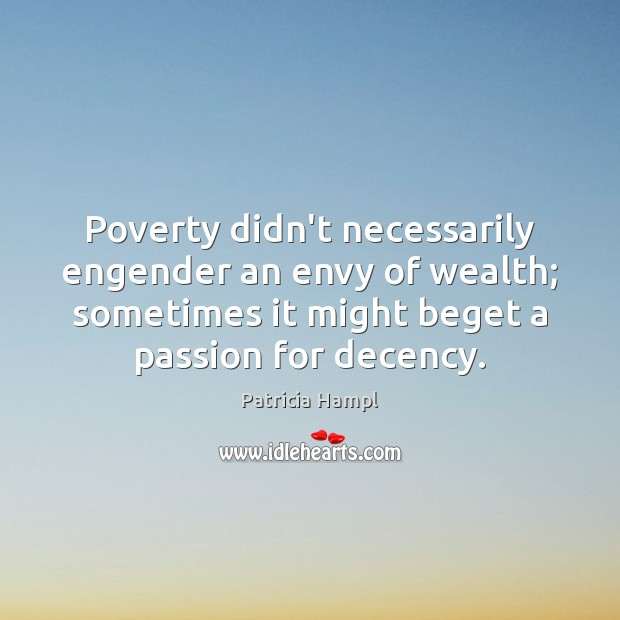 Image, Poverty didn't necessarily engender an envy of wealth; sometimes it might beget