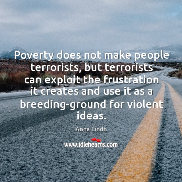 Image, Poverty does not make people terrorists, but terrorists can exploit the frustration