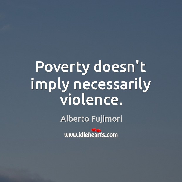 Image, Poverty doesn't imply necessarily violence.