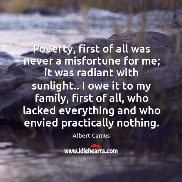 Poverty, first of all was never a misfortune for me; it was Image