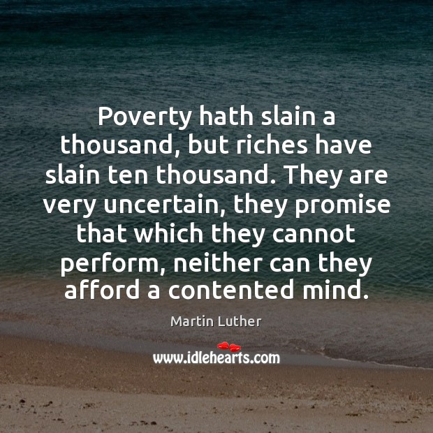 Poverty hath slain a thousand, but riches have slain ten thousand. They Martin Luther Picture Quote