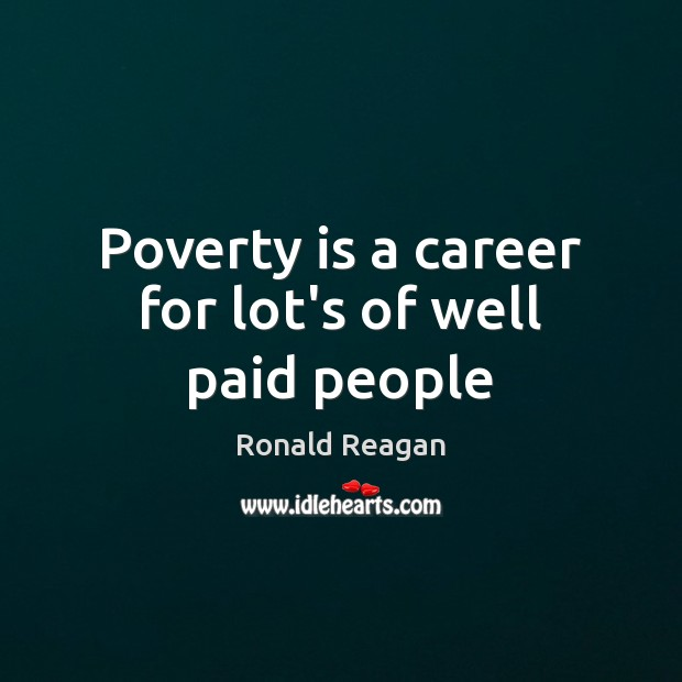 Poverty is a career for lot's of well paid people Image
