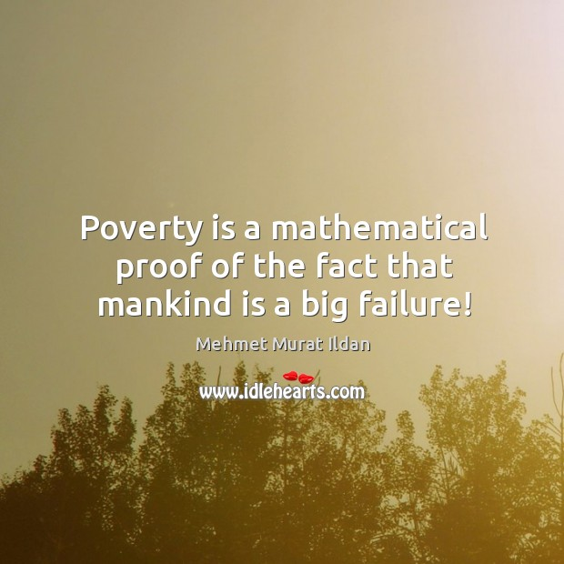 Image, Poverty is a mathematical proof of the fact that mankind is a big failure!