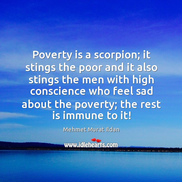 Poverty is a scorpion; it stings the poor and it also stings Image