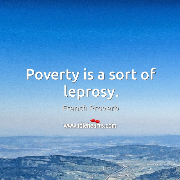 Image, Poverty is a sort of leprosy.