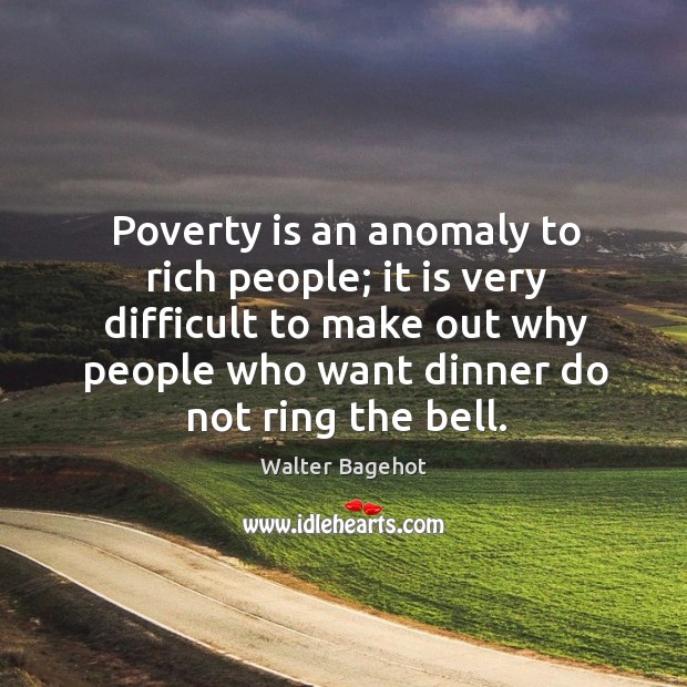 Poverty is an anomaly to rich people; it is very difficult to make out why people who want Image