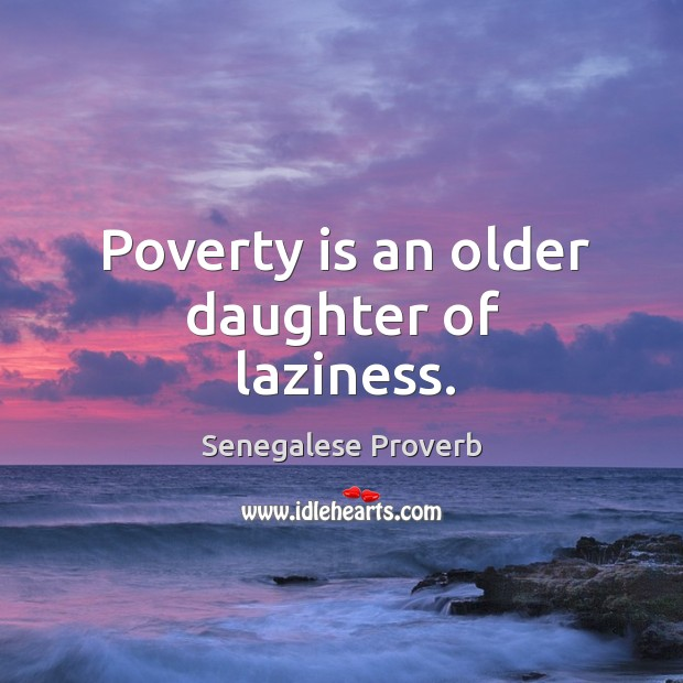 Poverty is an older daughter of laziness. Senegalese Proverbs Image