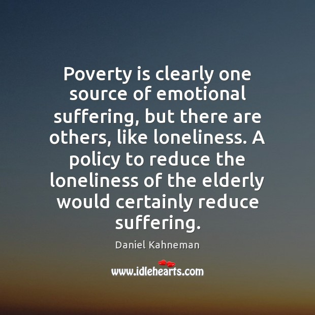 Poverty is clearly one source of emotional suffering, but there are others, Poverty Quotes Image