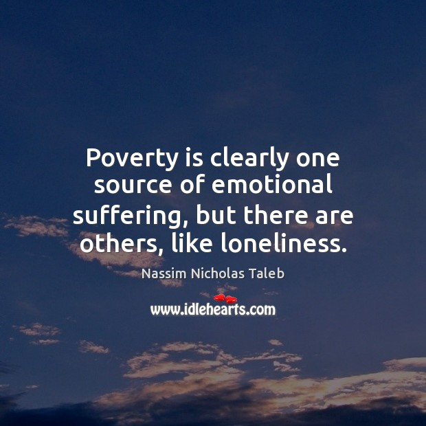 Image, Poverty is clearly one source of emotional suffering, but there are others,