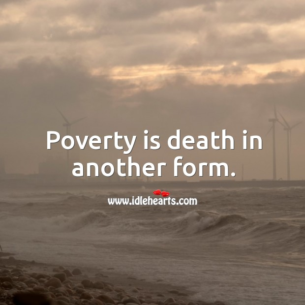Poverty is death in another form. Image