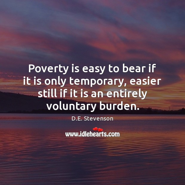 Poverty is easy to bear if it is only temporary, easier still Image