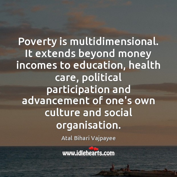 Poverty is multidimensional. It extends beyond money incomes to education, health care, Image
