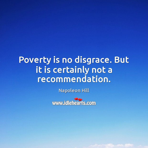 Poverty is no disgrace. But it is certainly not a recommendation. Poverty Quotes Image