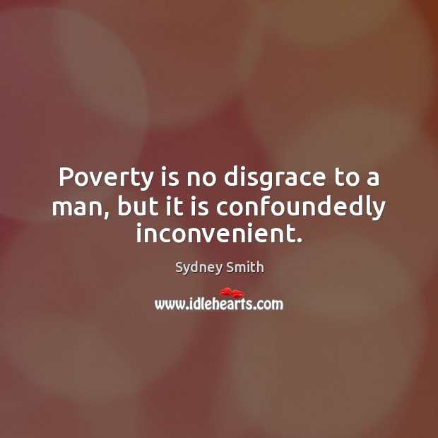 Poverty is no disgrace to a man, but it is confoundedly inconvenient. Poverty Quotes Image