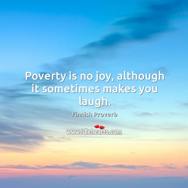 Poverty is no joy, although it sometimes makes you laugh. Finnish Proverbs Image