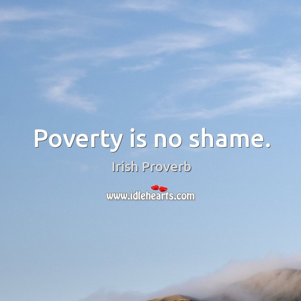 Poverty is no shame. Image