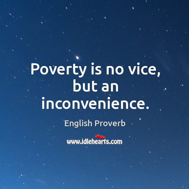 Poverty is no vice, but an inconvenience. Image
