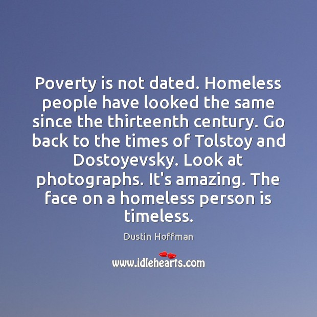 Poverty is not dated. Homeless people have looked the same since the Poverty Quotes Image