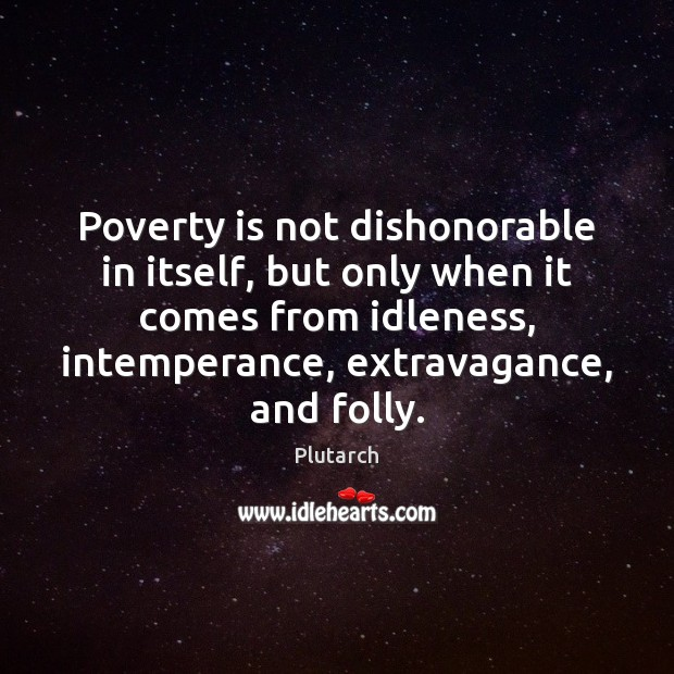 Image, Poverty is not dishonorable in itself, but only when it comes from