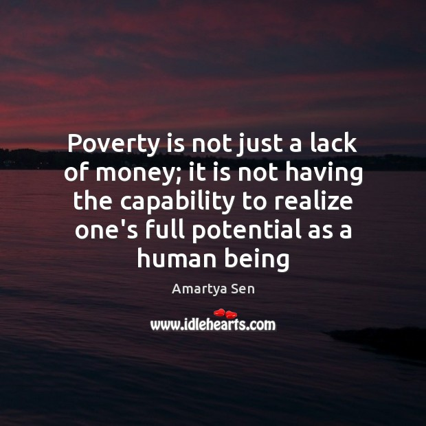 Poverty is not just a lack of money; it is not having Image