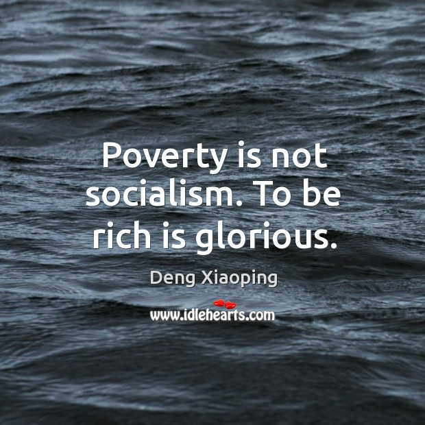 Poverty is not socialism. To be rich is glorious. Image