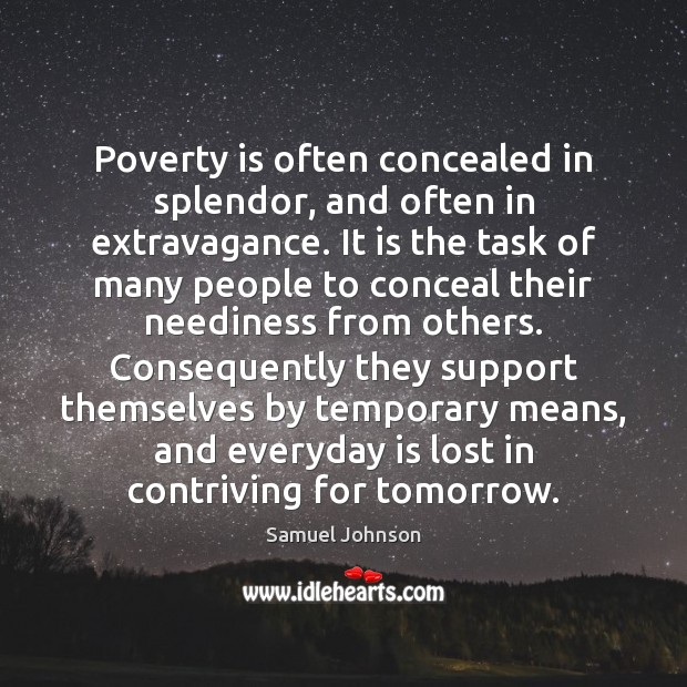 Image, Poverty is often concealed in splendor, and often in extravagance. It is