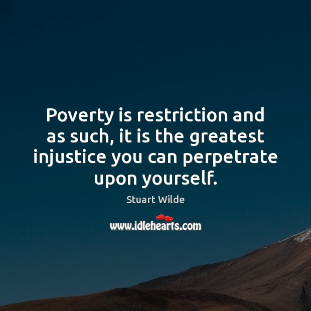 Poverty is restriction and as such, it is the greatest injustice you Poverty Quotes Image