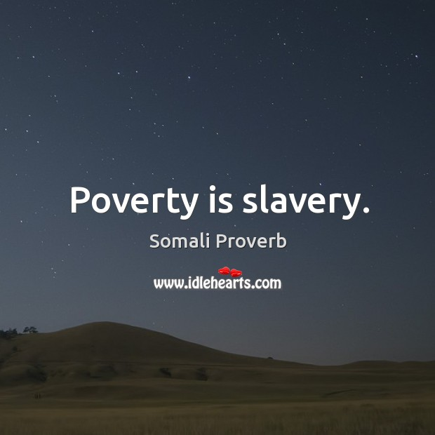 Poverty is slavery. Somali Proverbs Image