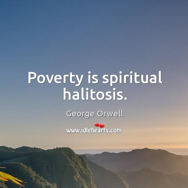 Image, Poverty is spiritual halitosis.