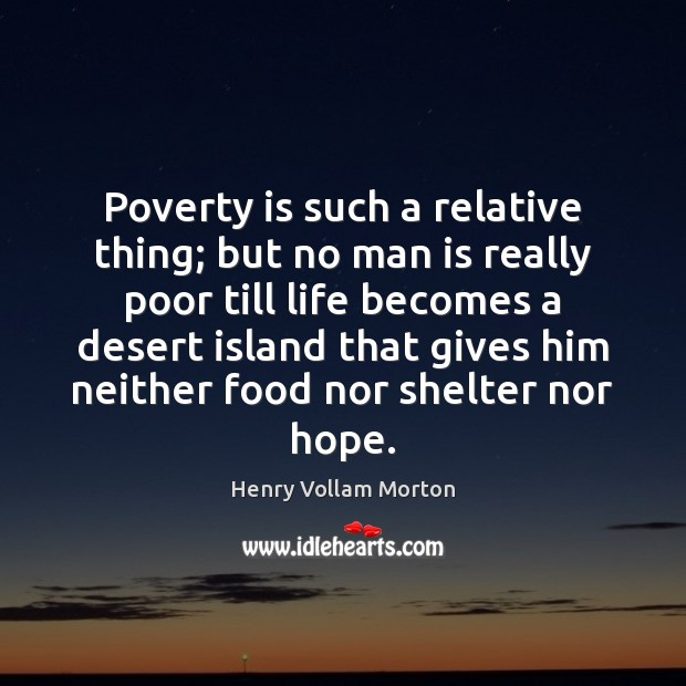 Poverty is such a relative thing; but no man is really poor Poverty Quotes Image