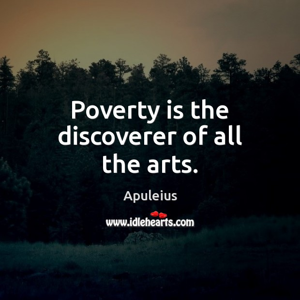 Image, Poverty is the discoverer of all the arts.