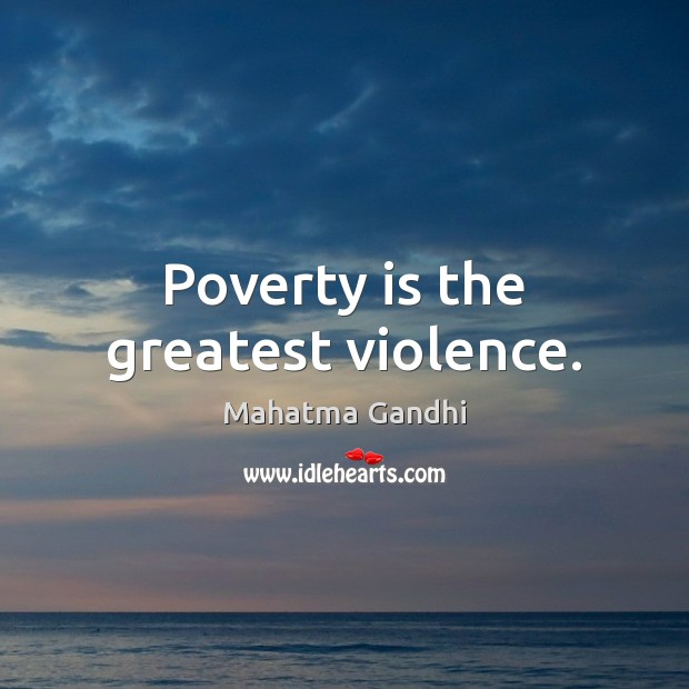 Poverty is the greatest violence. Poverty Quotes Image