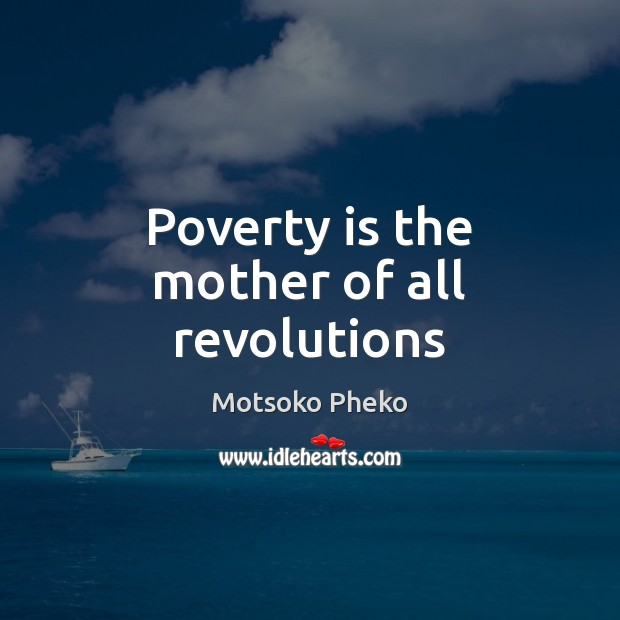 Poverty is the mother of all revolutions Poverty Quotes Image