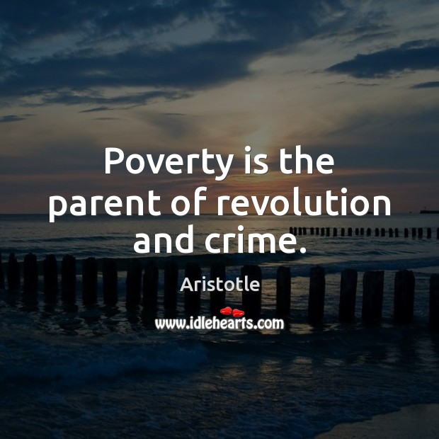 Image, Poverty is the parent of revolution and crime.