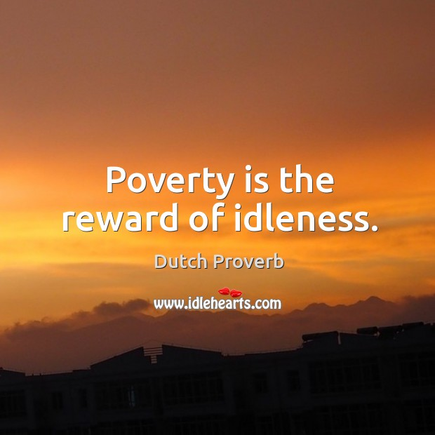 Poverty is the reward of idleness. Image