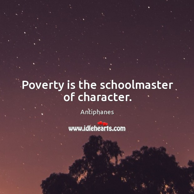 Image, Poverty is the schoolmaster of character.