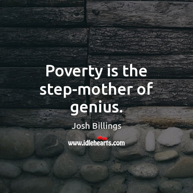 Poverty is the step-mother of genius. Image