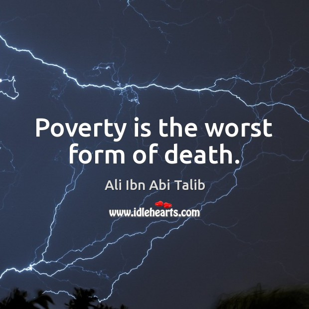 Poverty is the worst form of death. Ali Ibn Abi Talib Picture Quote