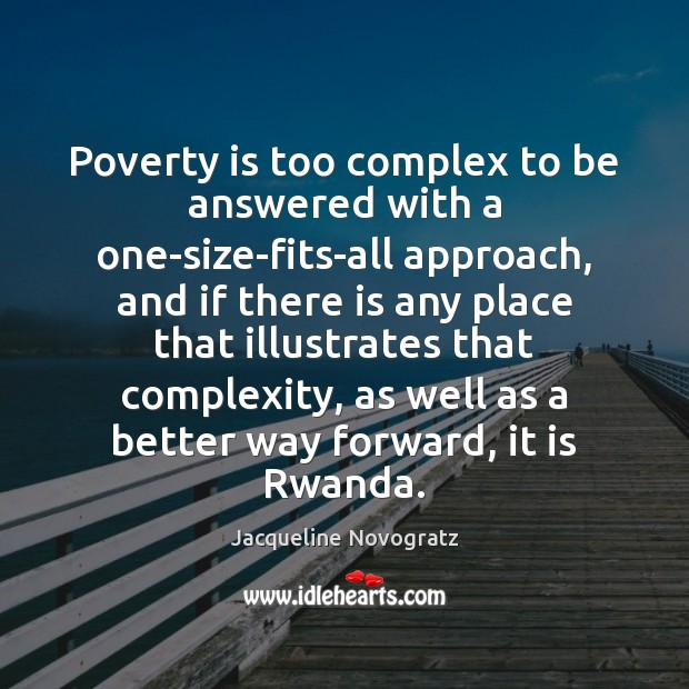 Poverty is too complex to be answered with a one-size-fits-all approach, and Poverty Quotes Image