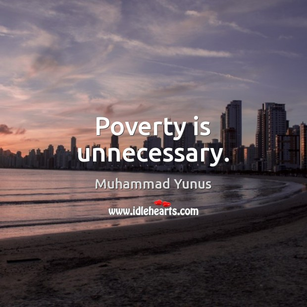 Poverty is unnecessary. Poverty Quotes Image