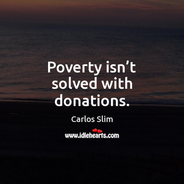 Image, Poverty isn't solved with donations.