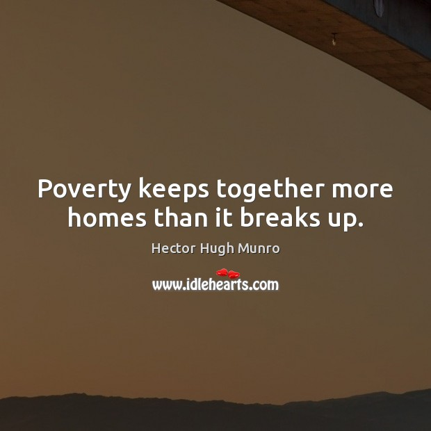 Image, Poverty keeps together more homes than it breaks up.