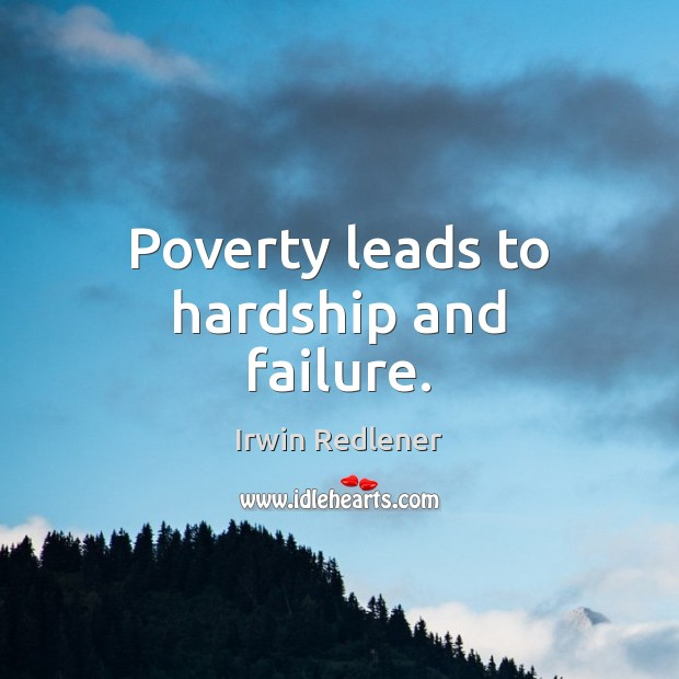 Poverty leads to hardship and failure. Image