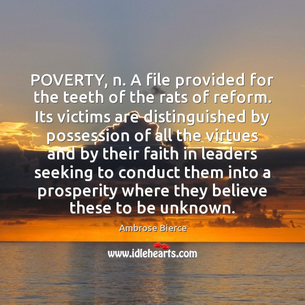 POVERTY, n. A file provided for the teeth of the rats of Image