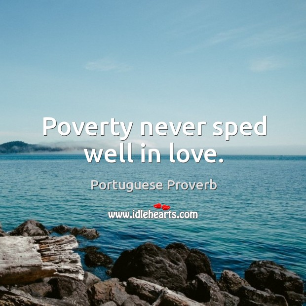 Poverty never sped well in love. Image
